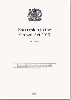 Succession to the Crown Act 2013 - Chapter 20 (Paperback): Great Britain