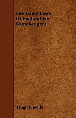 The Game Laws Of England For Gamekeepers (Paperback): Hugh Neville