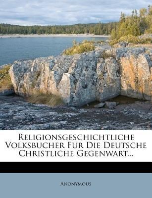 Religionsgeschichtliche Volksbucher Fur Die Deutsche Christliche Gegenwart... (English, German, Paperback):