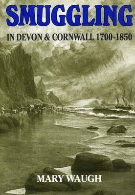 Smuggling in Devon and Cornwall, 1700-1850 (Paperback): Mary Waugh