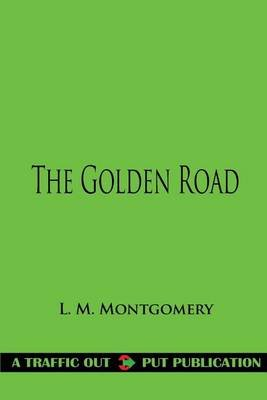The Golden Road (Paperback): L.M. Montgomery