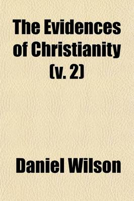 The Evidences of Christianity (Volume 2); Stated in a Popular and Practical Manner, in a Course of Lectures, on the...