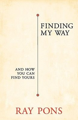 Finding My Way - And How You Can Find Yours (Paperback): Ray Pons