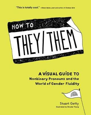 How to They/Them - A Visual Guide to Nonbinary Pronouns and the World of Gender Fluidity (Hardcover): Stuart Getty