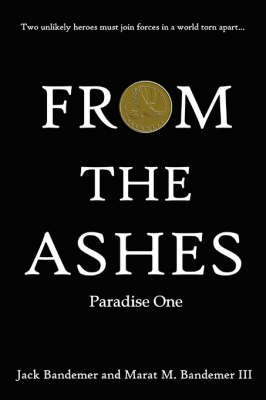 FROM THE ASHES: Paradise One (Paperback): Jack Bandemer, Marat M. Bandemer III