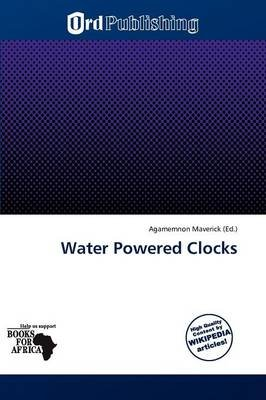 Water Powered Clocks (Paperback): Agamemnon Maverick