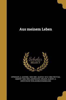 Aus Meinem Leben (German, Paperback): A. (Anton) 1825-1891 Springer