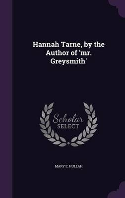 Hannah Tarne, by the Author of 'Mr. Greysmith' (Hardcover): Mary E. Hullah