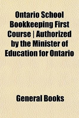 Ontario School Bookkeeping First Course - Authorized by the Minister of Education for Ontario (Paperback): General Books