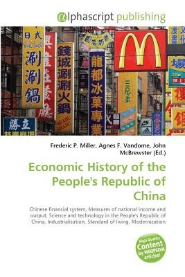 Economic History of the People's Republic of China (Paperback): Frederic P. Miller, Vandome Agnes F., McBrewster John