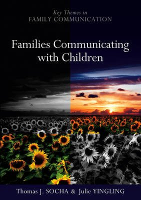 Families Communicating with Children (Paperback): Thomas J. Socha, Julie Yingling