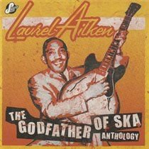 Laurel Aitken - The Godfather of Ska (Anthology) (CD, Imported): Laurel Aitken