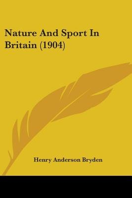 Nature and Sport in Britain (1904) (Paperback): Henry Anderson Bryden