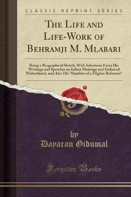 The Life and Life-Work of Behramji M. Mlabari - Being a Biographical Sketch, with Selections from His Writings and Speeches on...