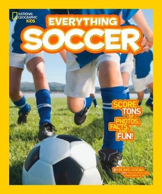 Everything Soccer - Score Tons of Photos, Facts, and Fun (Paperback): Blake Hoena, National Geographic Kids