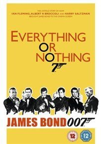 Everything Or Nothing - The Untold Story of 007 (DVD): John Battsek, Simon Chinn, Harry Saltzman, Albert R. Broccoli, Ian...