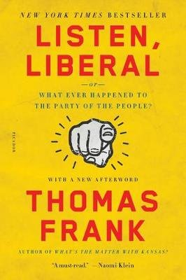 Listen, Liberal - Or, What Ever Happened to the Party of the People? (Paperback): Thomas Frank