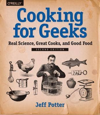 Cooking for Geeks - Real Science, Great Cooks, and Good Food (Electronic book text, 2nd ed.): Jeff Potter