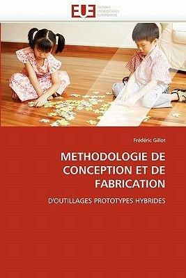 Methodologie de Conception Et de Fabrication (French, Paperback): Gillot-F