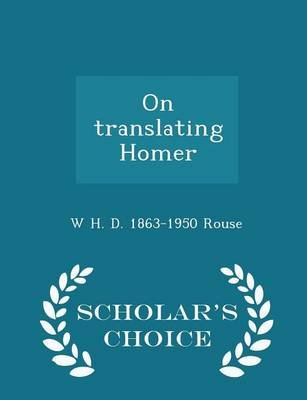 On Translating Homer - Scholar's Choice Edition (Paperback): W. H. D. 1863-1950 Rouse