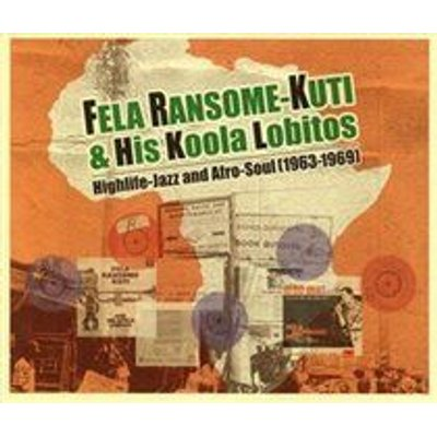 Fela Ransome-Kuti & Koola Lobitos - Highlife-jazz and Afro-soul 1963-1969 (CD): Fela Ransome-Kuti & Koola Lobitos