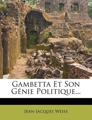 Gambetta Et Son G Nie Politique... (English, French, Paperback): Jean-Jacques Weiss