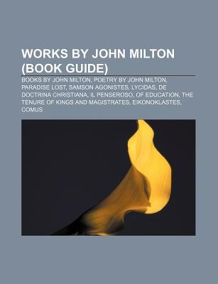 Works by John Milton (Book Guide) - Books by John Milton, Poetry by John Milton, Paradise Lost, Samson Agonistes, Lycidas...