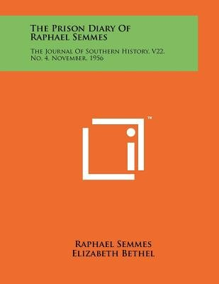 The Prison Diary of Raphael Semmes - The Journal of Southern History, V22, No. 4, November, 1956 (Paperback): Raphael Semmes