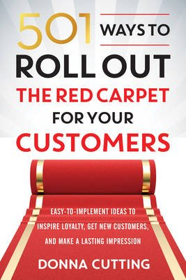 501 Ways to Roll out the Red Carpet for Your Customers - Easy-To-Implement Ideas to Inspire Loyalty, Get New Customers, and...