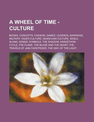 A Wheel of Time - Culture - Books, Concepts, Fashion, Games, Legends, Marriage, Military, Ogier Culture, Seanchan Culture,...