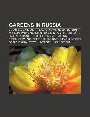Gardens in Russia - Botanical Gardens in Russia, Parks and Gardens in Moscow, Parks and Open Spaces in Saint Petersburg,...