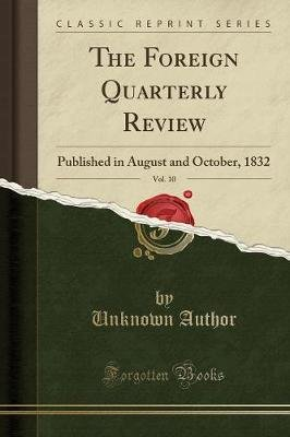 The Foreign Quarterly Review, Vol. 10 - Published in August and October, 1832 (Classic Reprint) (Paperback): unknownauthor