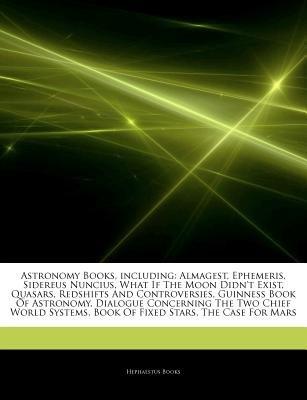 Articles on Astronomy Books, Including - Almagest, Ephemeris, Sidereus Nuncius, What If the Moon Didn't Exist, Quasars,...