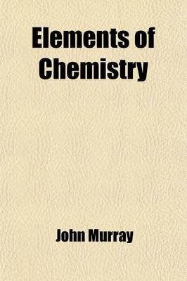 Elements of Chemistry (Volume 1) (Paperback): John Murray