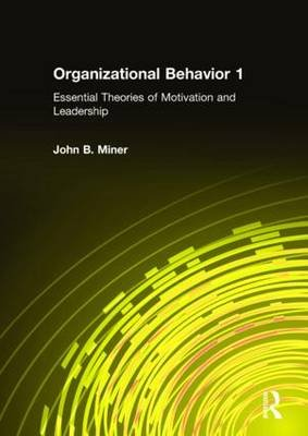 Organizational Behavior 1, 1 - Essential Theories of Motivation and Leadership (Hardcover): John B. Miner
