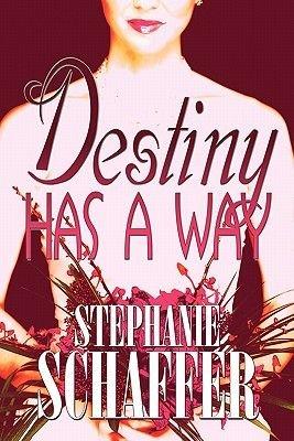 Destiny Has a Way (Paperback): Stephanie Schaffer