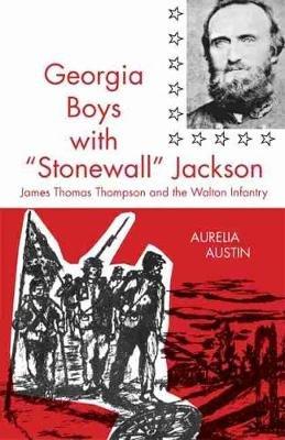Georgia Boys with Stonewall Jackson - James Thomas Thompson and the Walton Infantry (Paperback):