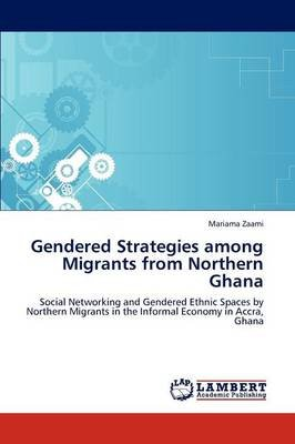 Gendered Strategies Among Migrants from Northern Ghana (Paperback): Mariama Zaami