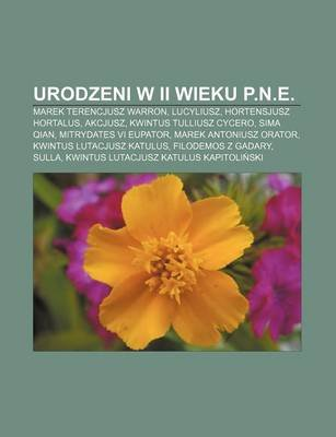 Urodzeni W II Wieku P.N.E. - Marek Terencjusz Warron, Lucyliusz, Hortensjusz Hortalus, Akcjusz, Kwintus Tulliusz Cycero, Sima...