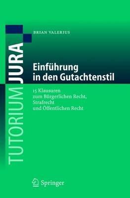 Einfu Hrung in Den Gutachtenstil - 15 Klausuren Zum Bu Rgerlichen Recht, Strafrecht Und O Ffentlichen Recht (Electronic book...