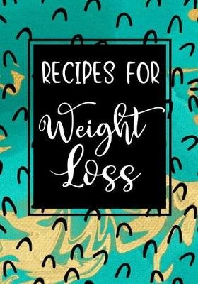 Recipes for Weight Loss - Blank Recipe Book to Write in Cookbook Organizer (Paperback): Shawna Brown