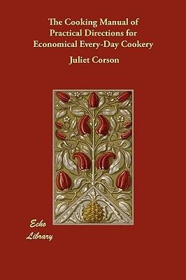 The Cooking Manual of Practical Directions for Economical Every-Day Cookery (Paperback): Juliet Corson