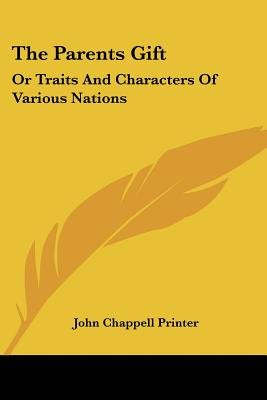 The Parents Gift - Or Traits and Characters of Various Nations (Paperback): Chappell Printer John Chappell Printer, John...