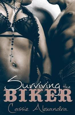 Surviving the Biker (Paperback): Cassie Alexandra