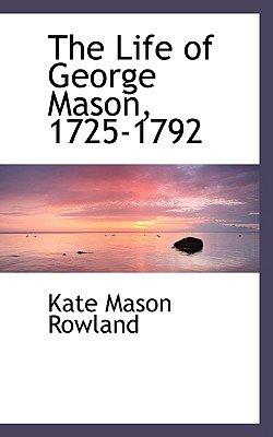 The Life of George Mason, 1725-1792 (Paperback): Kate Mason Rowland