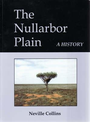 The Nullarbor Plain - A History (Paperback, Illustrated edition): Neville Collins