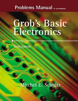 Problems Manual to Accompany Grob's Basic Electronics (Paperback, 10th ed.): Mitchel E. Schultz