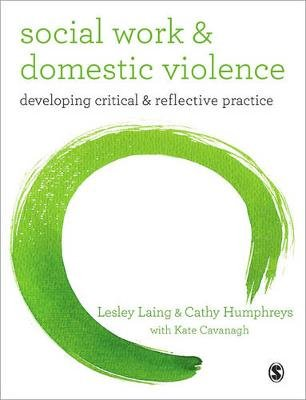Social Work and Domestic Violence - Developing Critical and Reflective Practice (Paperback, New): Lesley Laing, Cathy...