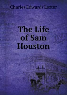 The Life of Sam Houston (Paperback): C. Edwards Lester