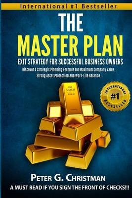 The Master Plan Exit Strategy for Successful Business Owners - Discover a Strategic Planning Formula for Maximum Company Value,...